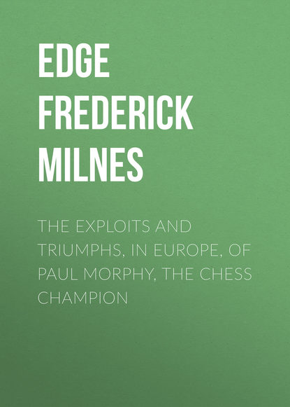 Фото - Edge Frederick Milnes The Exploits and Triumphs, in Europe, of Paul Morphy, the Chess Champion anstey harris truths and triumphs of grace atherton