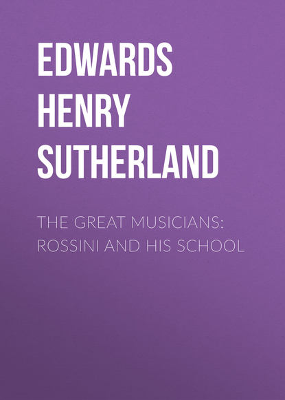Фото - Edwards Henry Sutherland The Great Musicians: Rossini and His School william hayman cummings the great musicians purcell