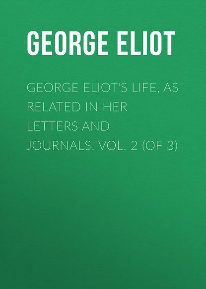 Джордж Элиот George Eliot's Life, as Related in Her Letters and Journals. Vol. 2 (of 3) джордж элиот george eliot s life as related in her letters and journals vol 2 of 3