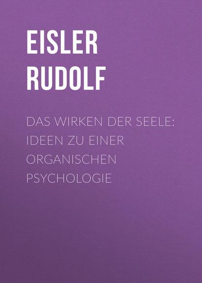 Eisler Rudolf Das Wirken der Seele: Ideen zu einer organischen Psychologie a hammerschmidt gesprache einer glaubigen seele mit gott