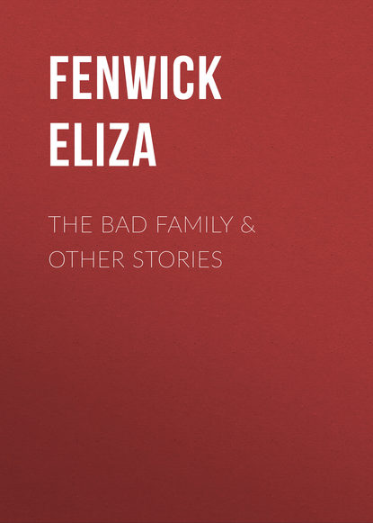 Fenwick Eliza The Bad Family & Other Stories недорого