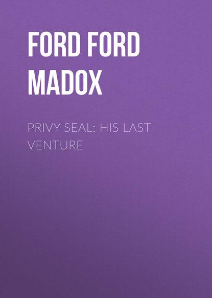 цена на Форд Мэдокс Форд Privy Seal: His Last Venture
