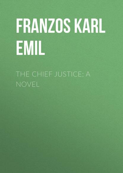 Franzos Karl Emil The Chief Justice: A Novel karl emil franzos reise und kulturbilder aus den vogesen