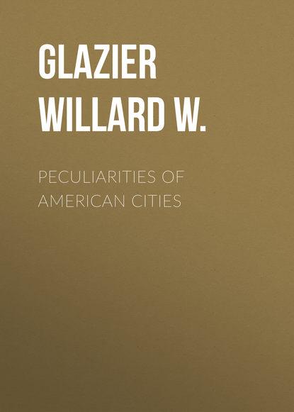 Glazier Willard W. Peculiarities of American Cities недорого