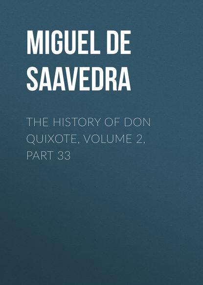 Мигель де Сервантес Сааведра The History of Don Quixote, Volume 2, Part 33 мигель де сервантес сааведра the history of don quixote volume 2 part 21