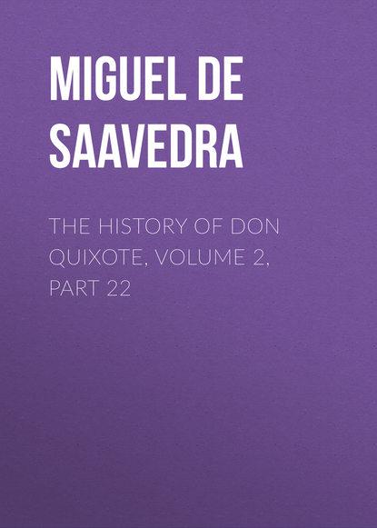 Фото - Мигель де Сервантес Сааведра The History of Don Quixote, Volume 2, Part 22 мигель де сервантес сааведра the history of don quixote volume 2 part 23