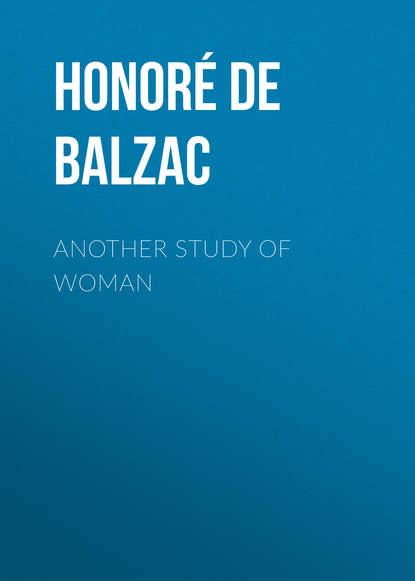 Фото - Оноре де Бальзак Another Study of Woman оноре де бальзак a prince of bohemia
