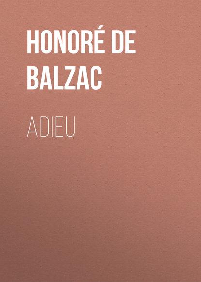 Оноре де Бальзак Adieu бальзак оноре де невольный грех