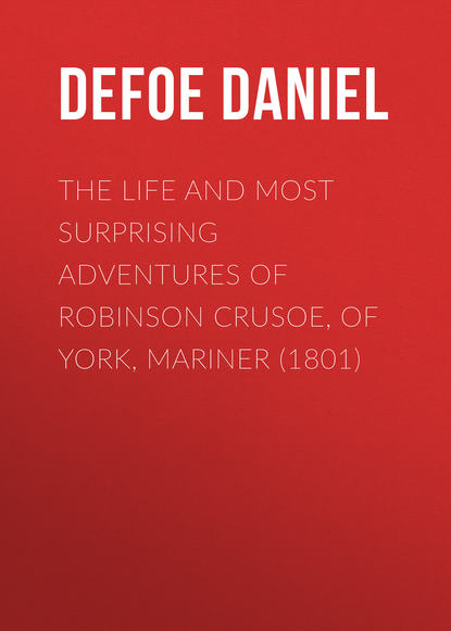 цена на Даниэль Дефо The Life and Most Surprising Adventures of Robinson Crusoe, of York, Mariner (1801)