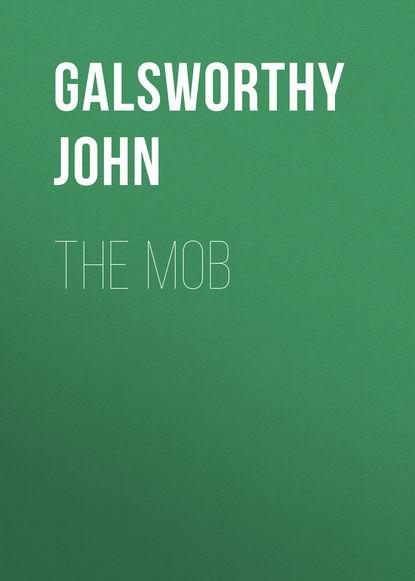 Джон Голсуорси The Mob джон голсуорси salta pro nobis isbn 978 5 4467 2687 5