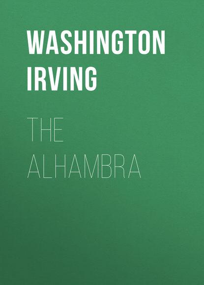 Фото - Вашингтон Ирвинг The Alhambra вашингтон ирвинг rip van winkle