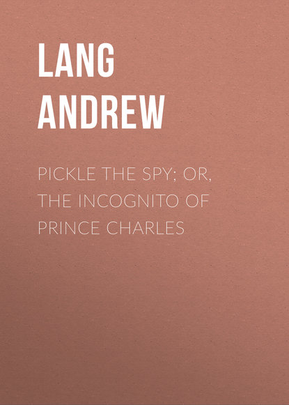 Lang Andrew Pickle the Spy; Or, the Incognito of Prince Charles lang andrew waverley or tis sixty years since