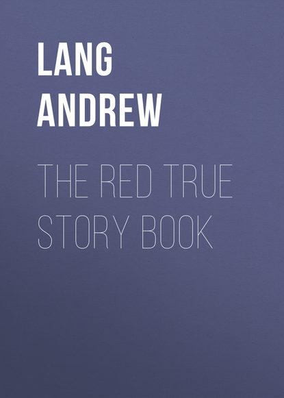 Фото - Lang Andrew The Red True Story Book daniyar z baidaralin mulan the true story