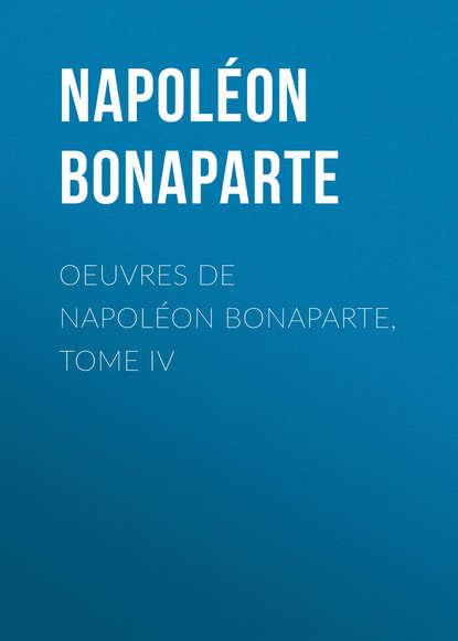 Фото - Buonaparte Napoleon Œuvres de Napoléon Bonaparte, Tome IV buonaparte napoleon tendresses impériales