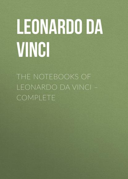 Leonardo da Vinci The Notebooks of Leonardo Da Vinci. Complete walter isaacson leonardo da vinci