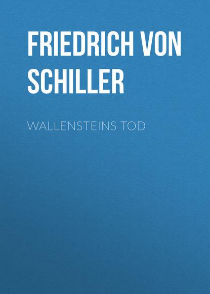 Фридрих Шиллер Wallensteins Tod