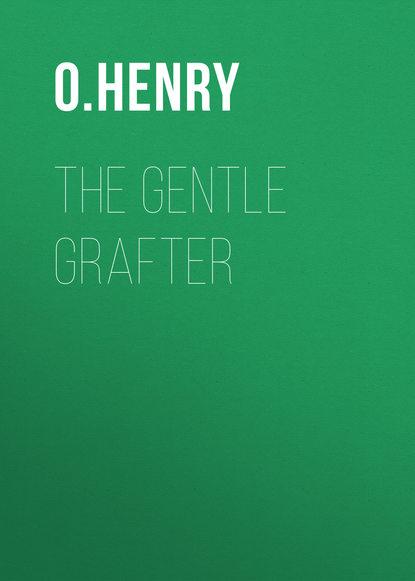 О. Генри The Gentle Grafter о генри the caballero s way