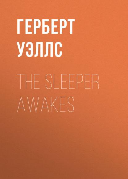 Герберт Уэллс The Sleeper Awakes