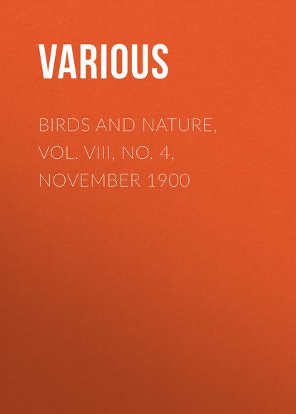 Фото - Various Birds and Nature, Vol. VIII, No. 4, November 1900 george h scithers amra vol 2 no 7 november 1959