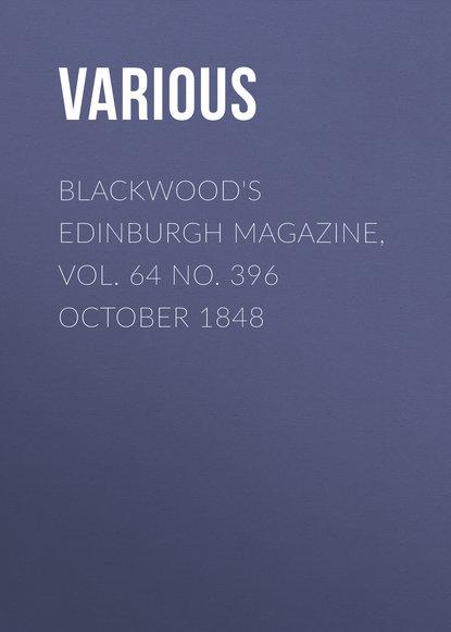 Various Blackwood's Edinburgh Magazine, Vol. 64 No. 396 October 1848 various blackwood s edinburgh magazine volume 64 no 397 november 1848