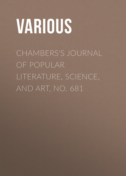Various Chambers's Journal of Popular Literature, Science, and Art, No. 681 various chambers s journal of popular literature science and art no 709