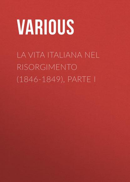 Various La vita Italiana nel Risorgimento (1846-1849), parte I luciano zùccoli la freccia nel fianco