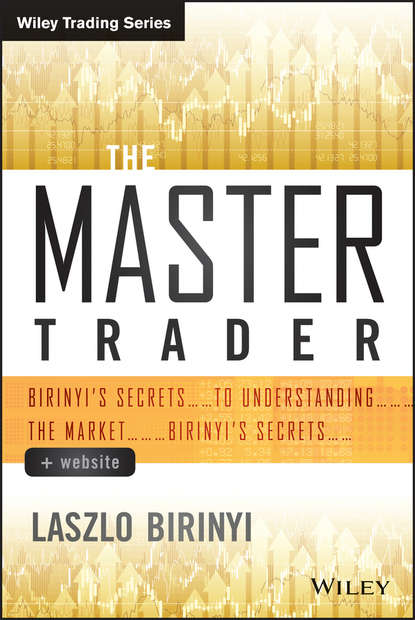 Фото - Laszlo Birinyi The Master Trader. Birinyi's Secrets to Understanding the Market cynthia kase a kase on technical analysis workbook trading and forecasting