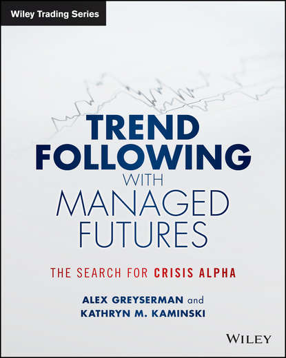 Alex Greyserman Trend Following with Managed Futures. The Search for Crisis Alpha galen burghardt managed futures for institutional investors analysis and portfolio construction