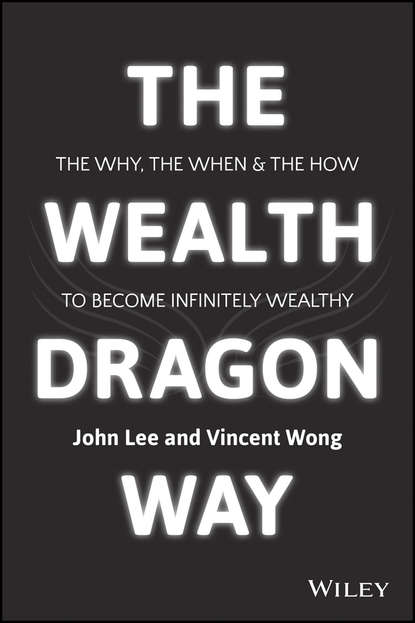 John Lee The Wealth Dragon Way. The Why, the When and the How to Become Infinitely Wealthy you are a badass at making money master the mindset of wealth