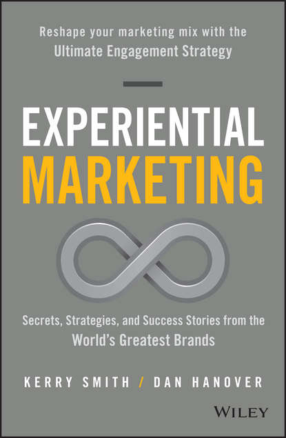 Kerry Smith Experiential Marketing. Secrets, Strategies, and Success Stories from the World's Greatest Brands entrepreneurial marketing