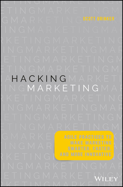 Scott Brinker Hacking Marketing. Agile Practices to Make Marketing Smarter, Faster, and More Innovative entrepreneurial marketing