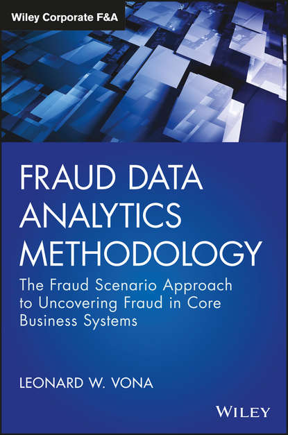 Leonard Vona W. Fraud Data Analytics Methodology. The Fraud Scenario Approach to Uncovering Fraud in Core Business Systems aicpa guide to audit data analytics