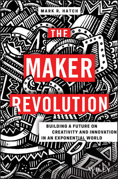 Mark Hatch R. The Maker Revolution. Building a Future on Creativity and Innovation in an Exponential World mark changizi the vision revolution