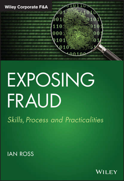 Ian Ross Exposing Fraud. Skills, Process and Practicalities howard silverstone fraud 101 techniques and strategies for detection