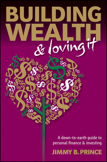 Jimmy Prince B. Building Wealth and Loving It. A Down-to-Earth Guide to Personal Finance and Investing kenzie reed the belle and the biker fake it till you make it book 2 unabridged