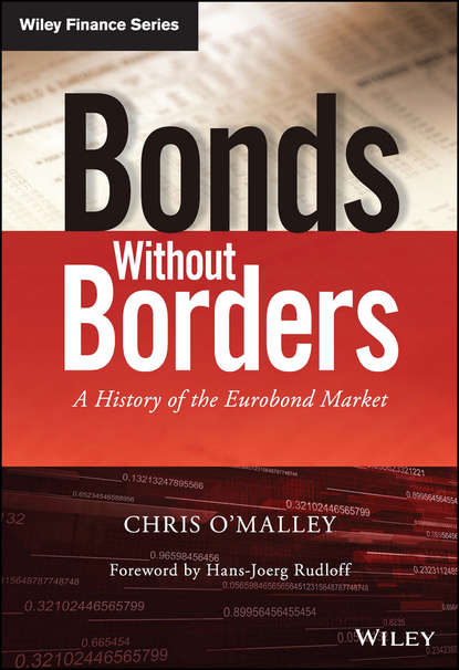 Chris O'Malley Bonds without Borders. A History of the Eurobond Market the making of a market guru