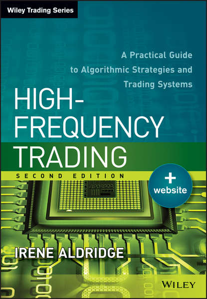 Irene Aldridge High-Frequency Trading. A Practical Guide to Algorithmic Strategies and Trading Systems irene aldridge high frequency trading a practical guide to algorithmic strategies and trading systems