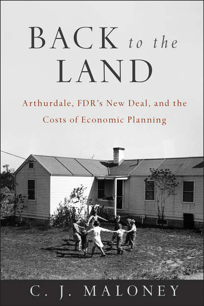 C. Maloney J Back to the Land. Arthurdale, FDR's New Deal, and the Costs of Economic Planning a monograph about the drops in economic soil