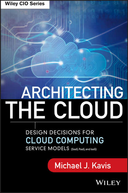 Michael Kavis J. Architecting the Cloud. Design Decisions for Cloud Computing Service Models (SaaS, PaaS, and IaaS) ben halpert auditing cloud computing a security and privacy guide