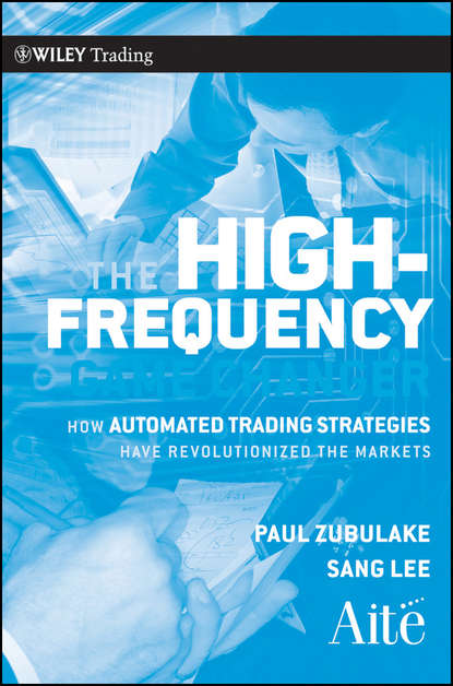 Paul Zubulake The High Frequency Game Changer. How Automated Trading Strategies Have Revolutionized the Markets irene aldridge high frequency trading a practical guide to algorithmic strategies and trading systems
