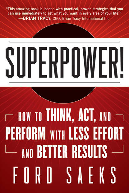 Ford Saeks Superpower. How to Think, Act, and Perform with Less Effort and Better Results colin nicholson think like the great investors make better decisions and raise your investing to a new level