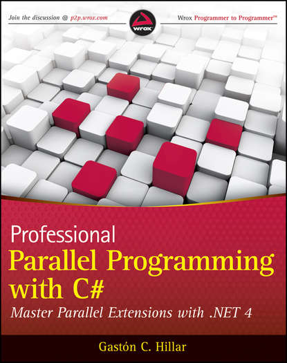 Gastón Hillar C. Professional Parallel Programming with C#. Master Parallel Extensions with .NET 4 lester madden professional augmented reality browsers for smartphones programming for junaio layar and wikitude