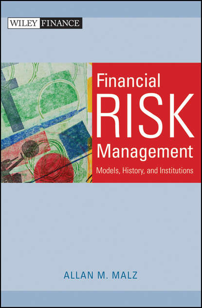 Allan Malz M. Financial Risk Management. Models, History, and Institutions bernhard pfaff financial risk modelling and portfolio optimization with r