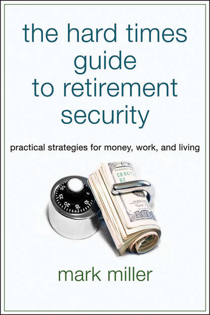Mark Miller The Hard Times Guide to Retirement Security. Practical Strategies for Money, Work, and Living retire early sleep well a practical guide to modern portfolio theory and retirement in plain english