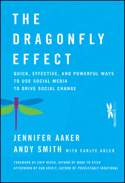 Andy Smith The Dragonfly Effect. Quick, Effective, and Powerful Ways To Use Social Media to Drive Social Change andy smith the dragonfly effect quick effective and powerful ways to use social media to drive social change