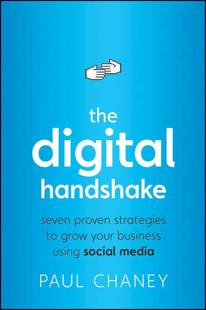 Paul Chaney The Digital Handshake. Seven Proven Strategies to Grow Your Business Using Social Media dion hinchcliffe social business by design transformative social media strategies for the connected company