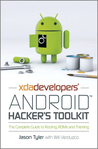 Jason Tyler XDA Developers' Android Hacker's Toolkit. The Complete Guide to Rooting, ROMs and Theming operating system