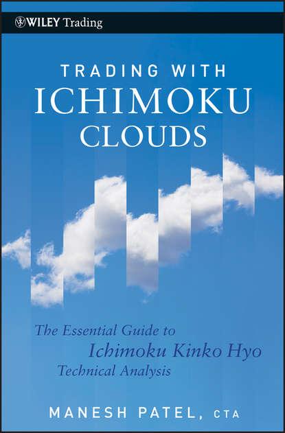 Manesh Patel Trading with Ichimoku Clouds. The Essential Guide to Ichimoku Kinko Hyo Technical Analysis