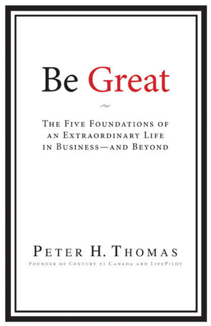 Peter Thomas H. Be Great. The Five Foundations of an Extraordinary Life in Business - and Beyond terry thomas life in the sandpit