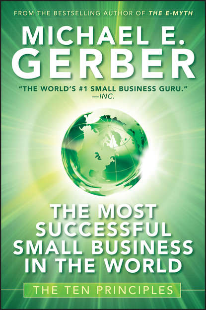 Michael Gerber E. The Most Successful Small Business in The World. The Ten Principles maryann karinch the most dangerous business book you ll ever read